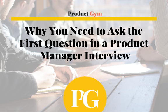 Why You Need to Ask the First Question in a Product Manager