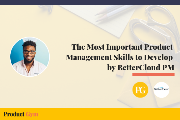 Important Product Management Skills to Develop by BetterCloud PM