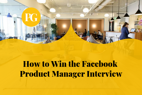 How to Win the Facebook Product Manager Interview ~ Product