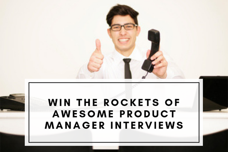 How to Win the Rockets of Awesome Product Manager Interview