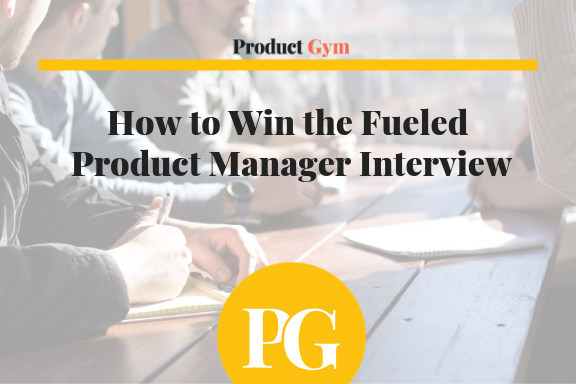 How to Win the Fueled Product Manager Interview ~ Product