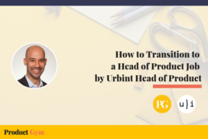 How to Transition to a Head of Product Job with Urbint Head of Product