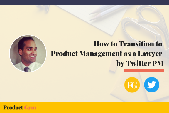 How to Transition to Product Management as a Lawyer with Twitter Product Manager