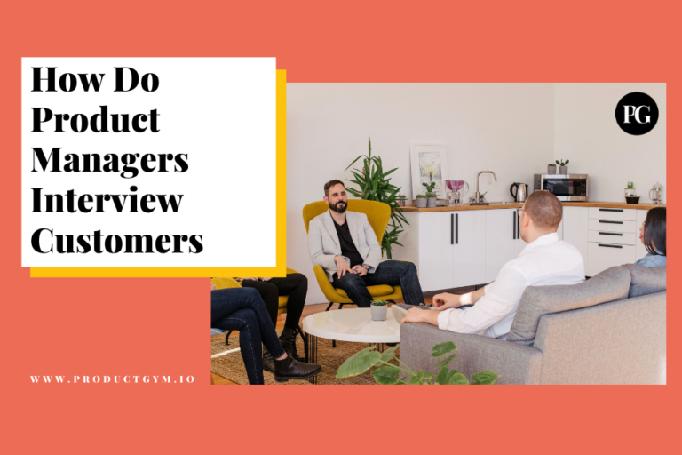 how do product managers interview customers