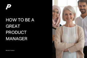 how to be a great product manager