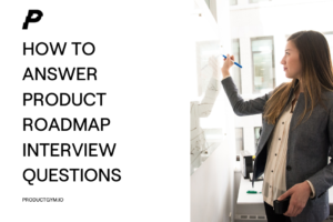 product roadmap interview questions