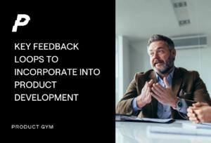 key product feedback loops