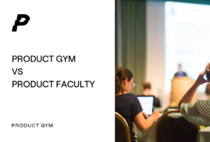 product gym vs product faculty