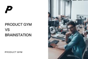 product gym vs brainstation
